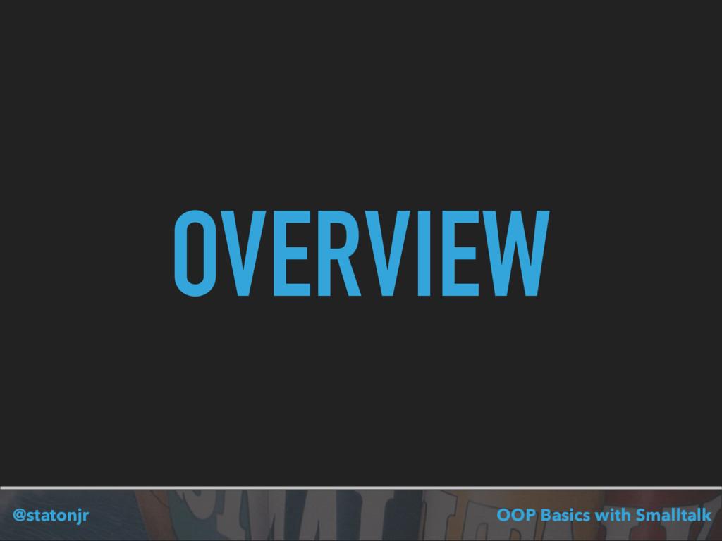 @statonjr OOP Basics with Smalltalk OVERVIEW