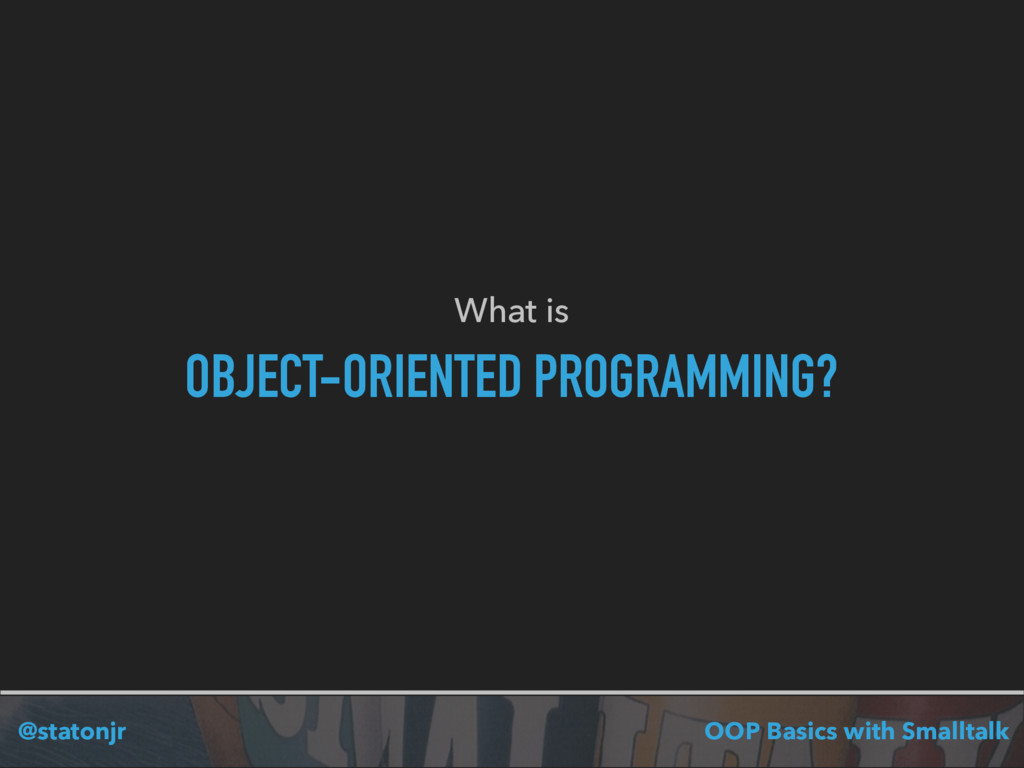 @statonjr OOP Basics with Smalltalk What is OBJ...