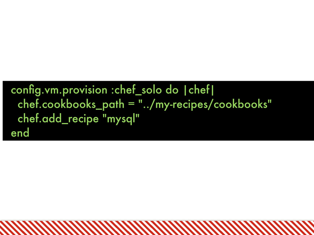 config.vm.provision :chef_solo do |chef| chef.co...