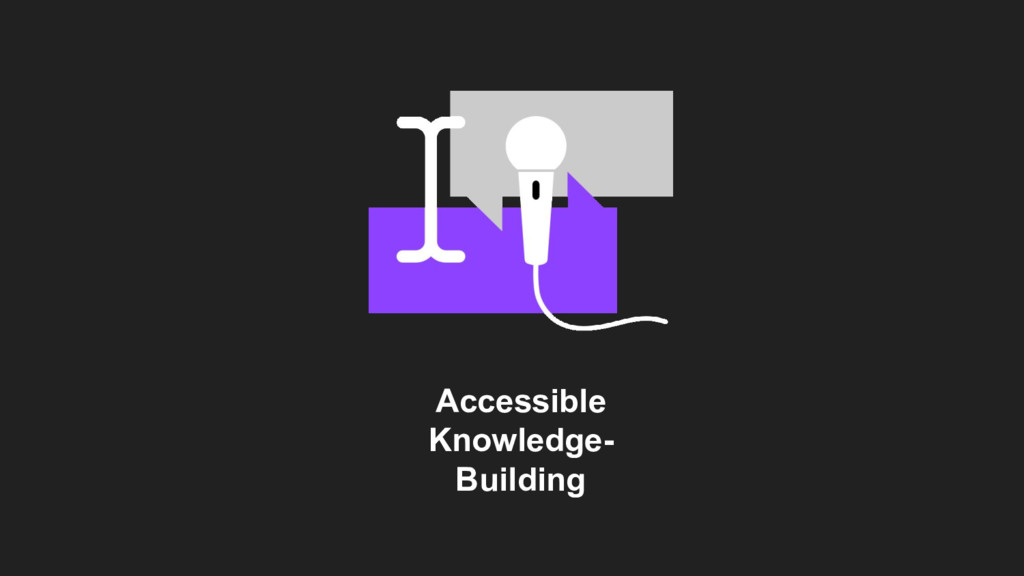 Accessible Knowledge- Building