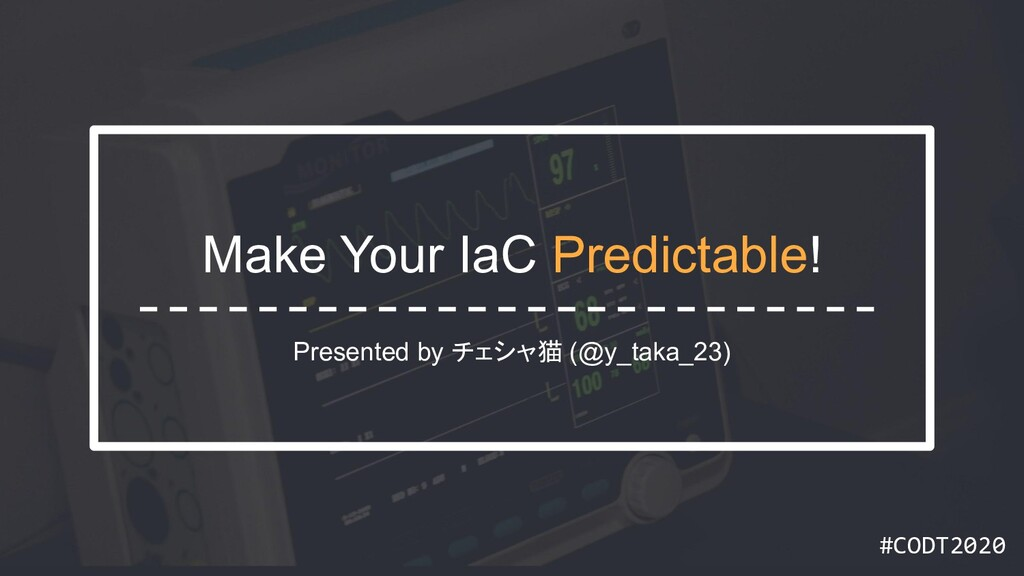 #CODT2020 #CODT2020 Make Your IaC Predictable! ...