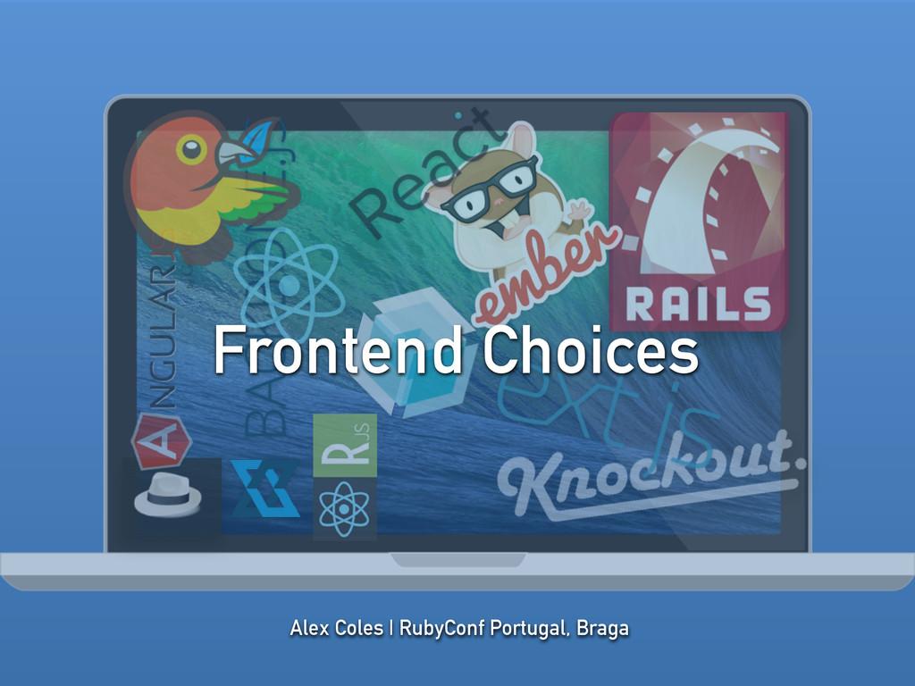 Alex Coles | RubyConf Portugal, Braga Frontend ...