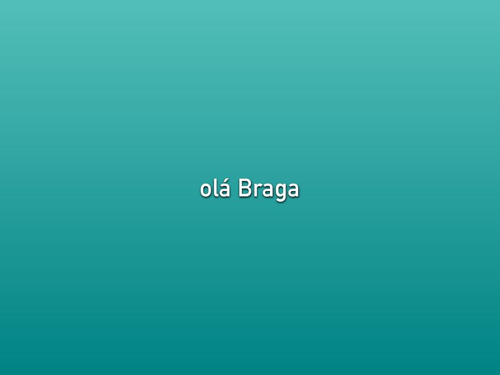 olá Braga