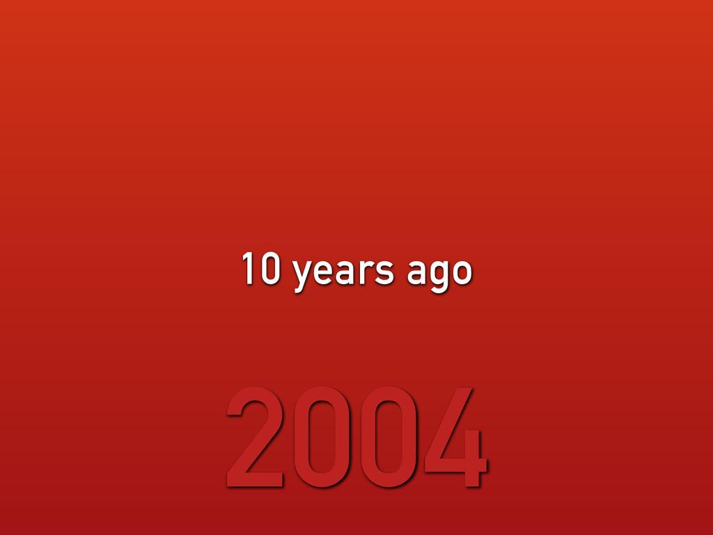 10 years ago 2004