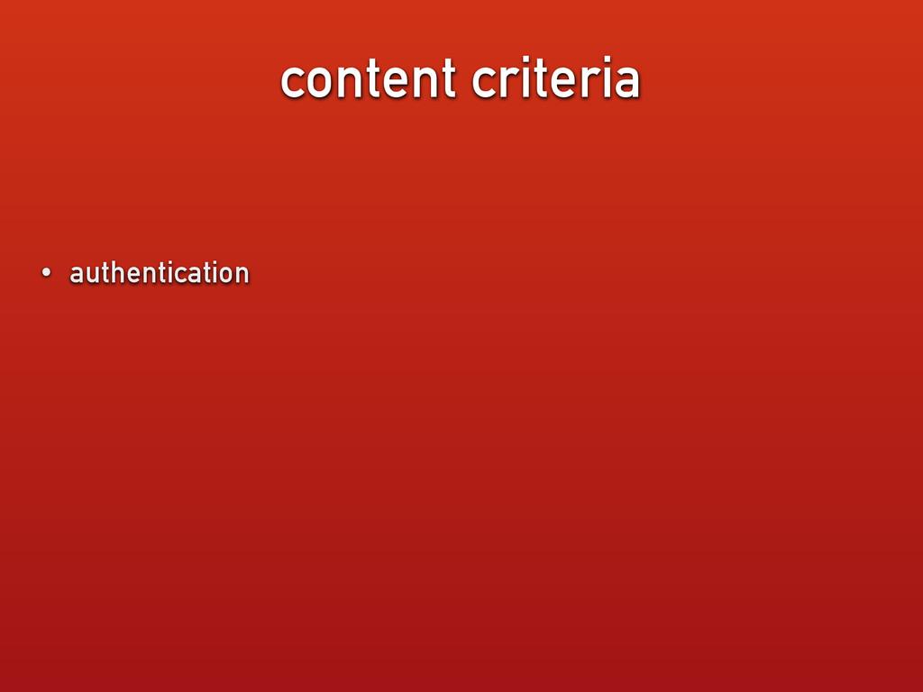 content criteria • authentication