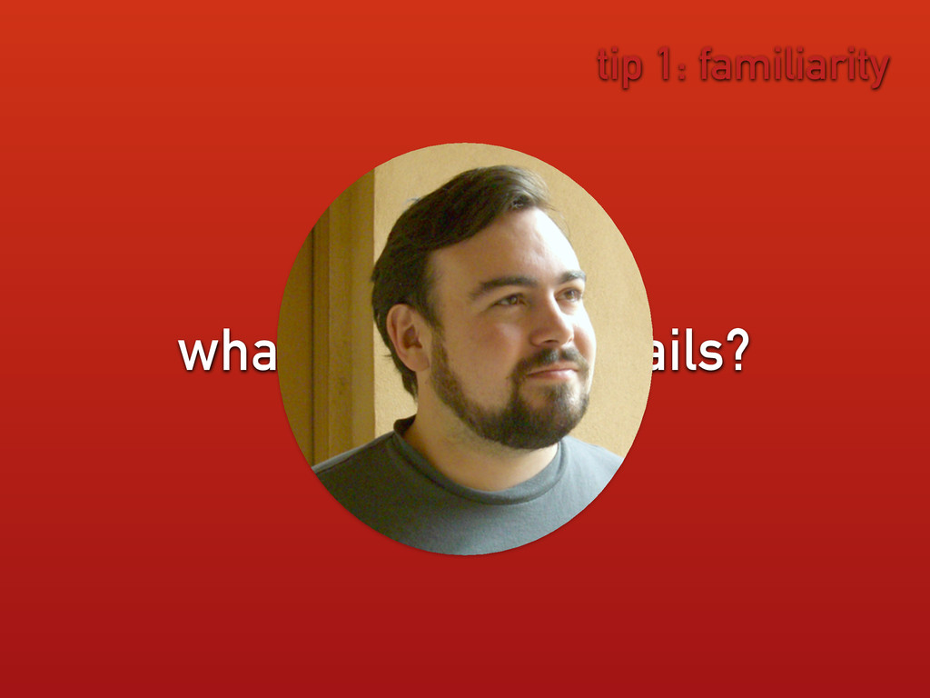 what is most like Rails? tip 1: familiarity