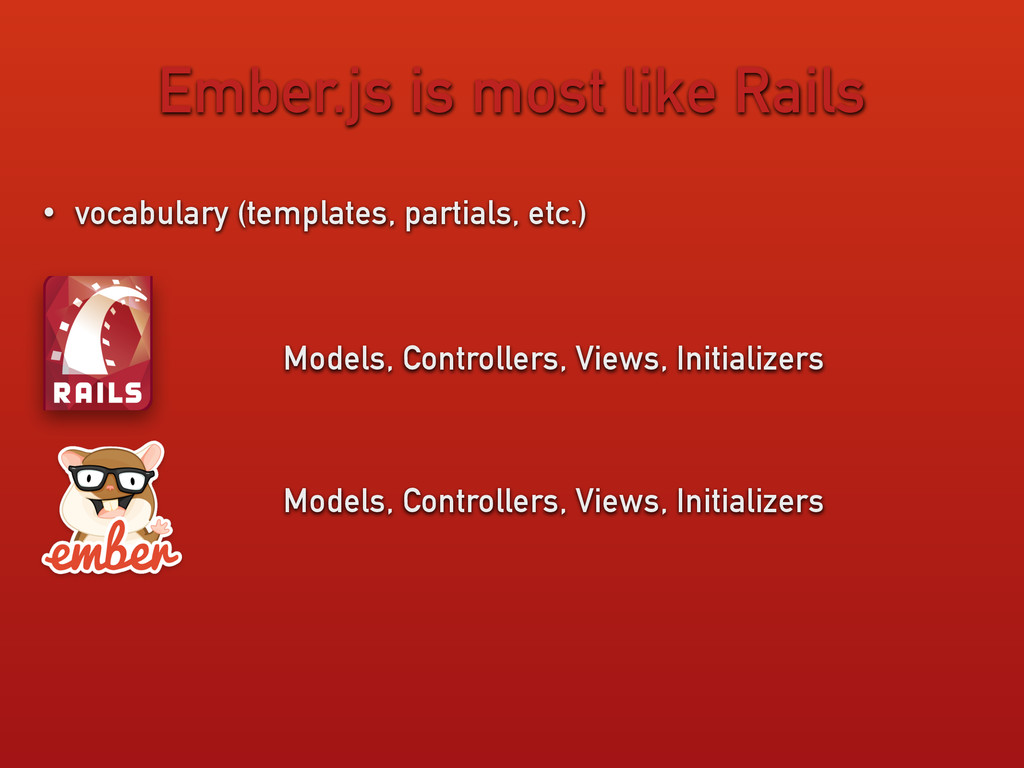 Ember.js is most like Rails • vocabulary (templ...