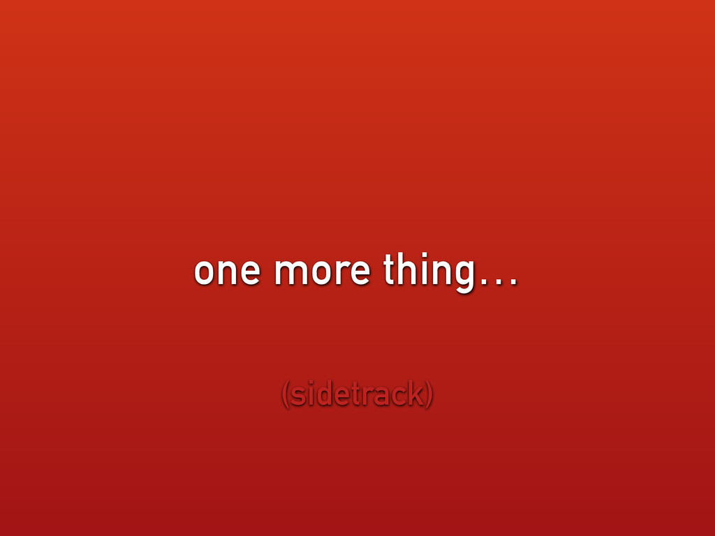 one more thing… (sidetrack)