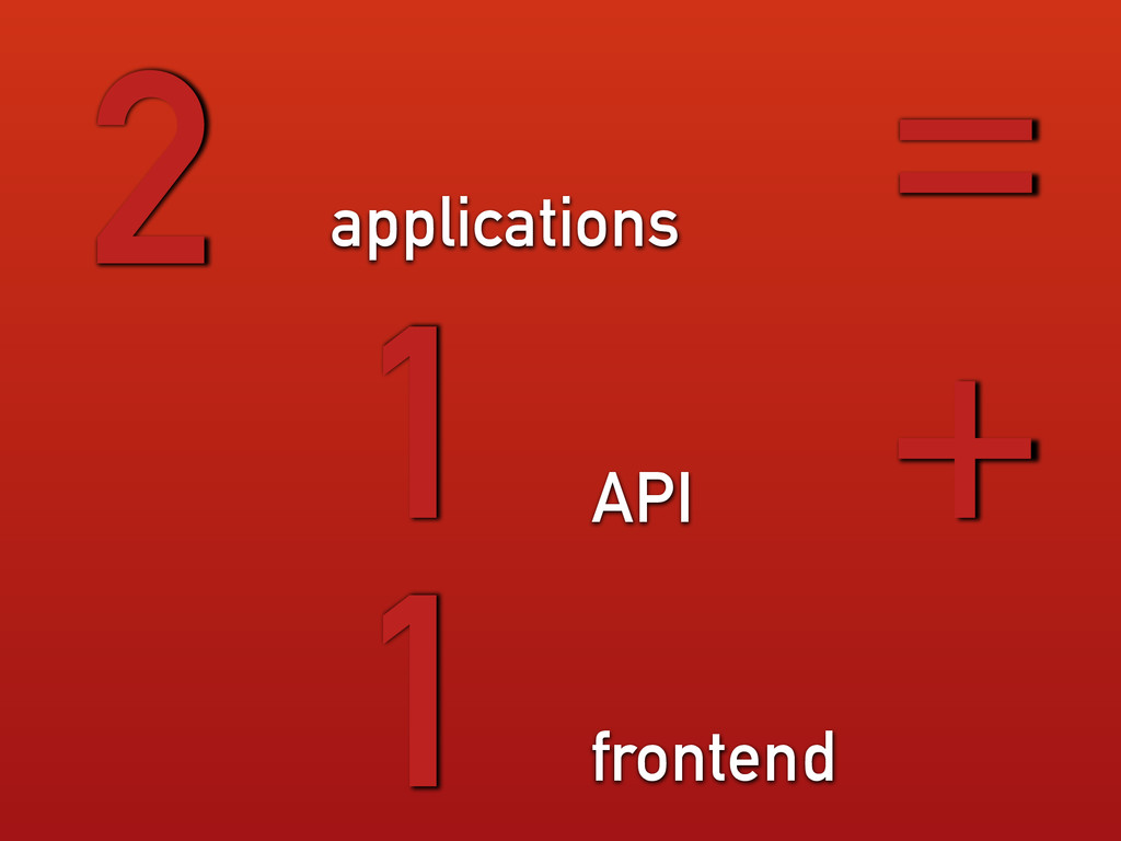 applications 2 frontend = 1 API + 1
