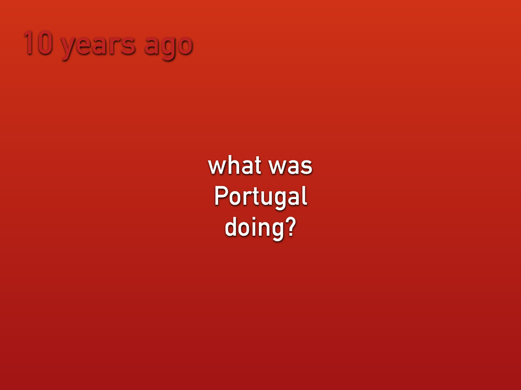 10 years ago what was Portugal doing?