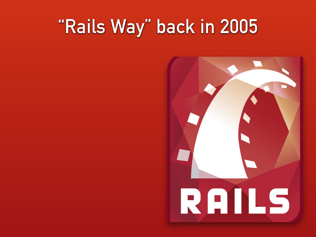 """""""Rails Way"""" back in 2005"""