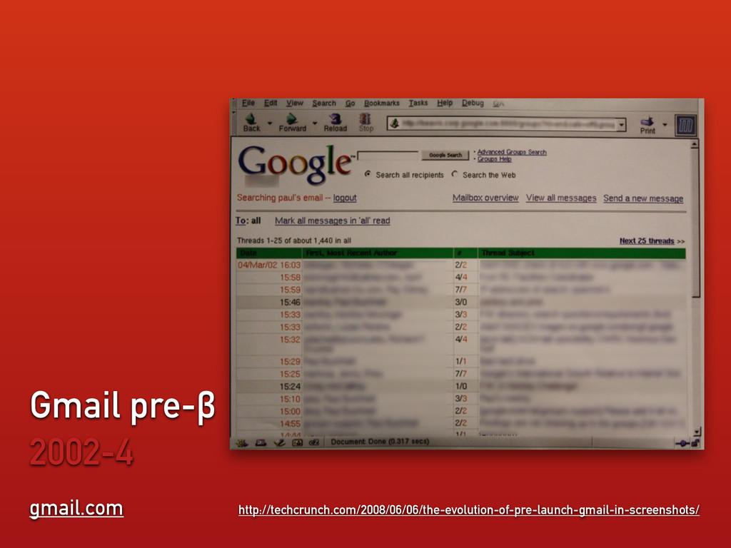 gmail.com Gmail pre-β 2002-4 http://techcrunch....