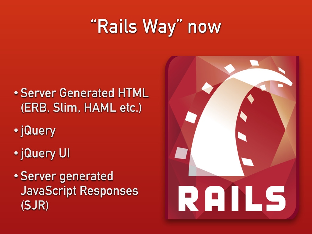 """""""Rails Way"""" now • Server Generated HTML (ERB, S..."""