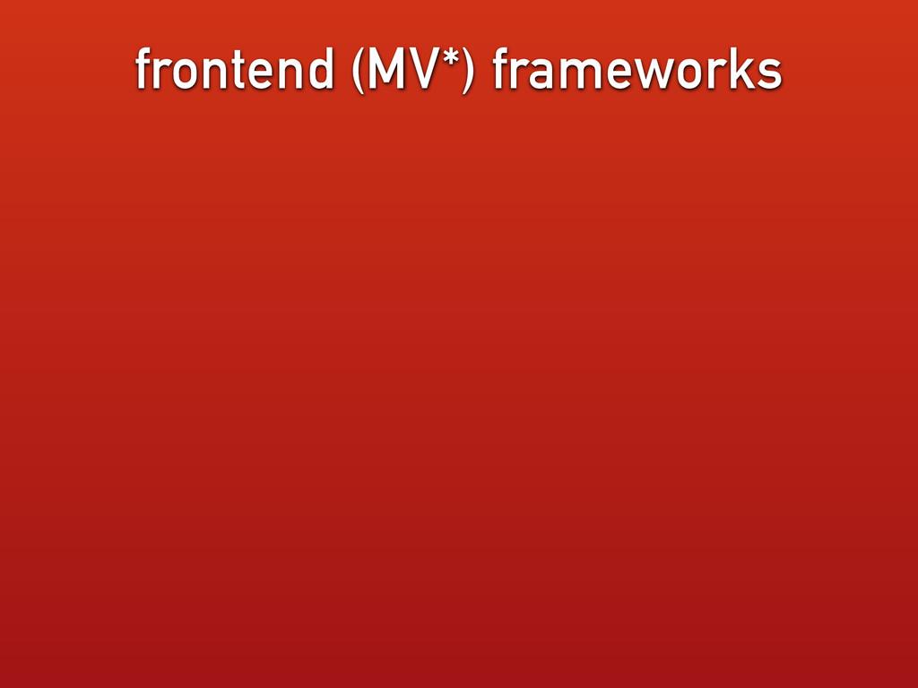 frontend (MV*) frameworks