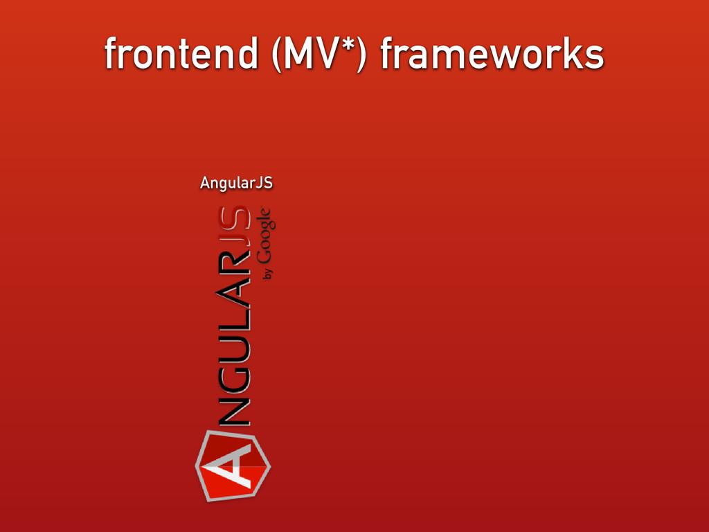 frontend (MV*) frameworks AngularJS