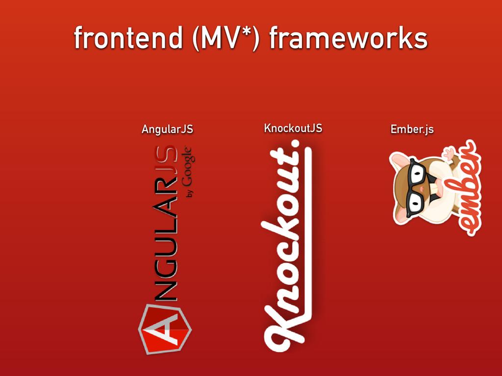 frontend (MV*) frameworks AngularJS Ember.js Kn...