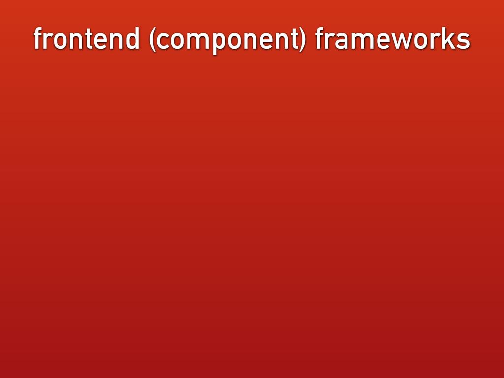 frontend (component) frameworks