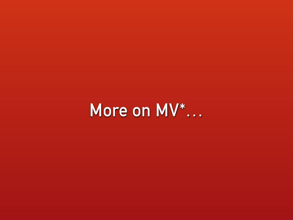 More on MV*…