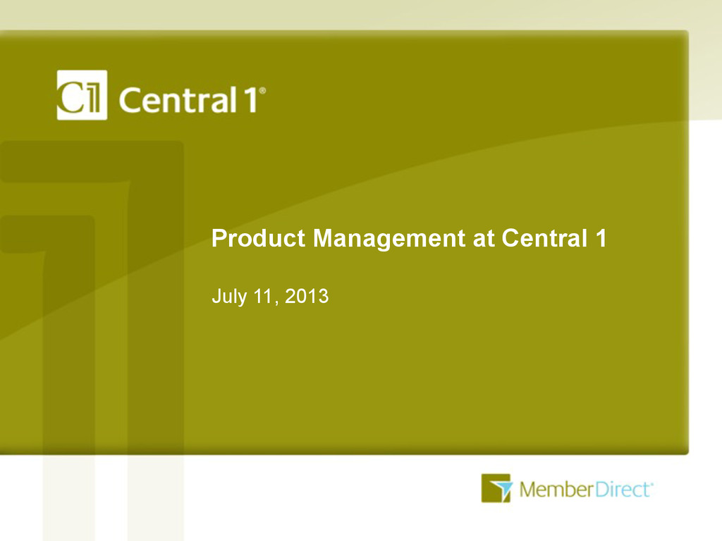 Product Management at Central 1 July 11, 2013