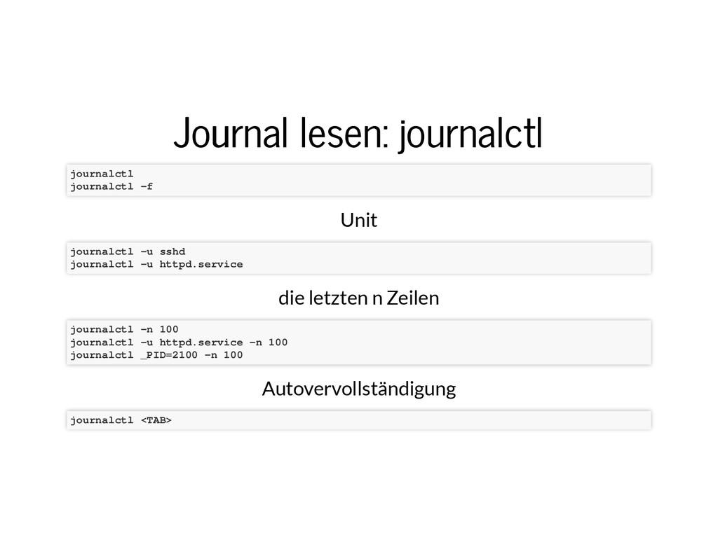Journal lesen: journalctl Journal lesen: journa...