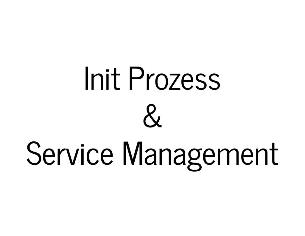 Init Prozess Init Prozess & & Service Managemen...
