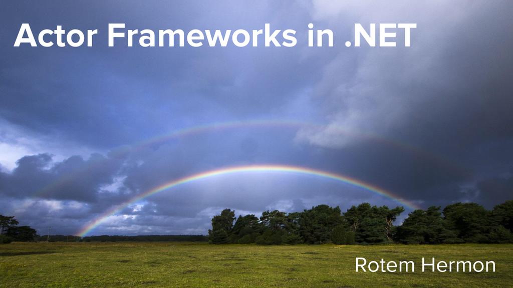 Rotem Hermon Actor Frameworks in .NET