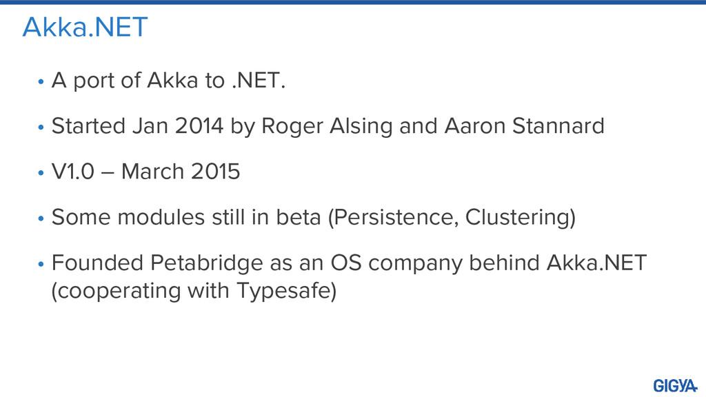 Akka.NET • A port of Akka to .NET. • Started Ja...