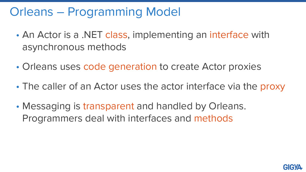 Orleans – Programming Model • An Actor is a .NE...