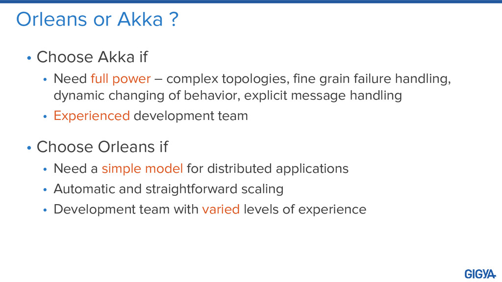 Orleans or Akka ? • Choose Akka if • Need full ...