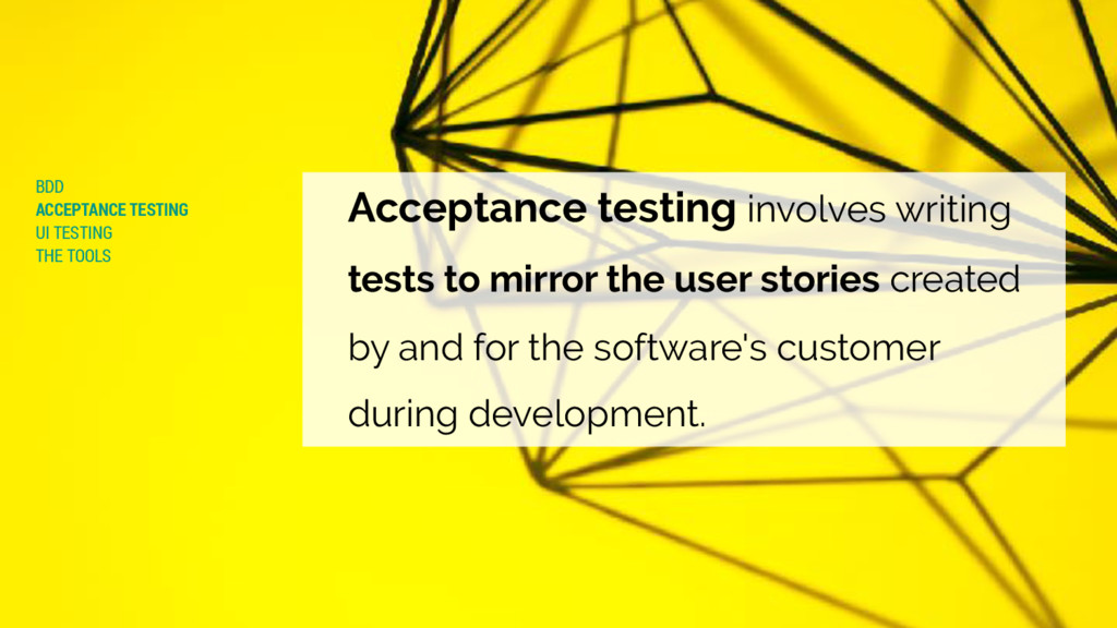 Acceptance testing involves writing tests to mi...