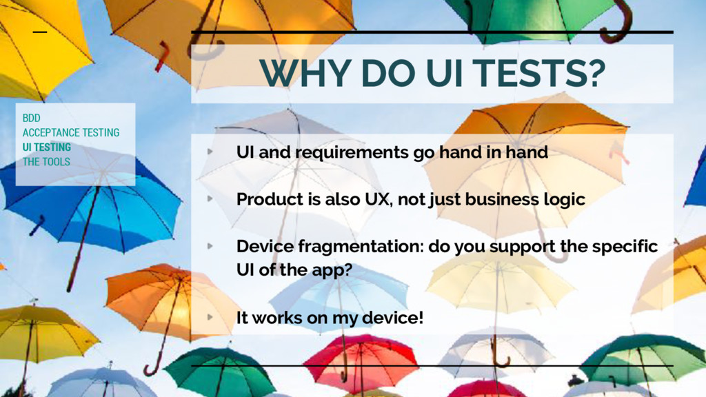 WHY DO UI TESTS? UI and requirements go hand in...