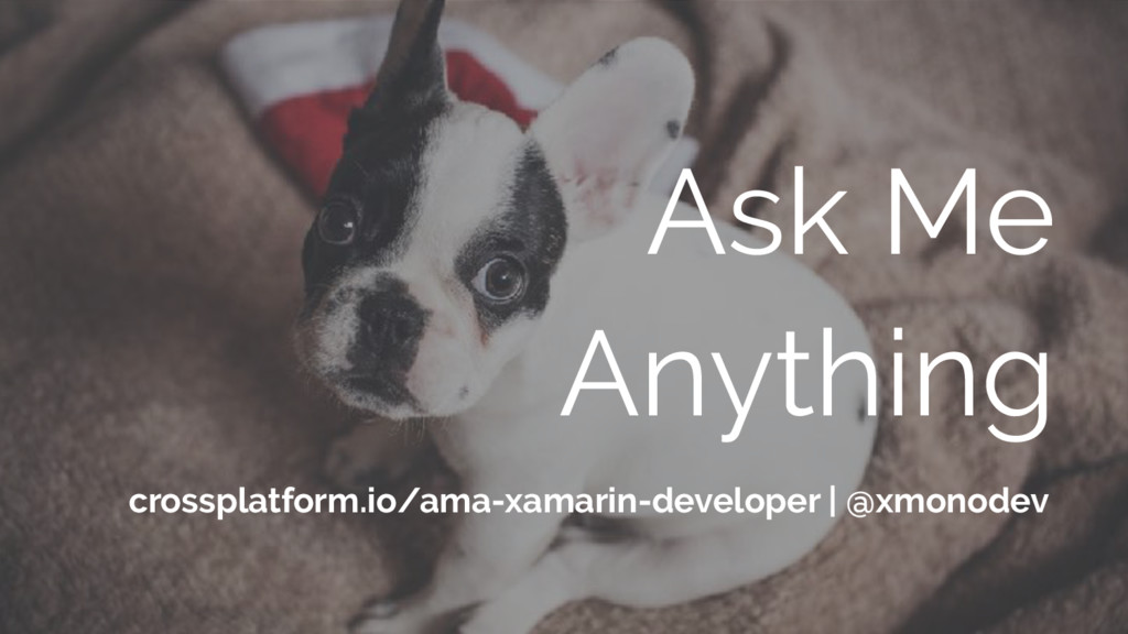 Ask Me Anything crossplatform.io/ama-xamarin-de...