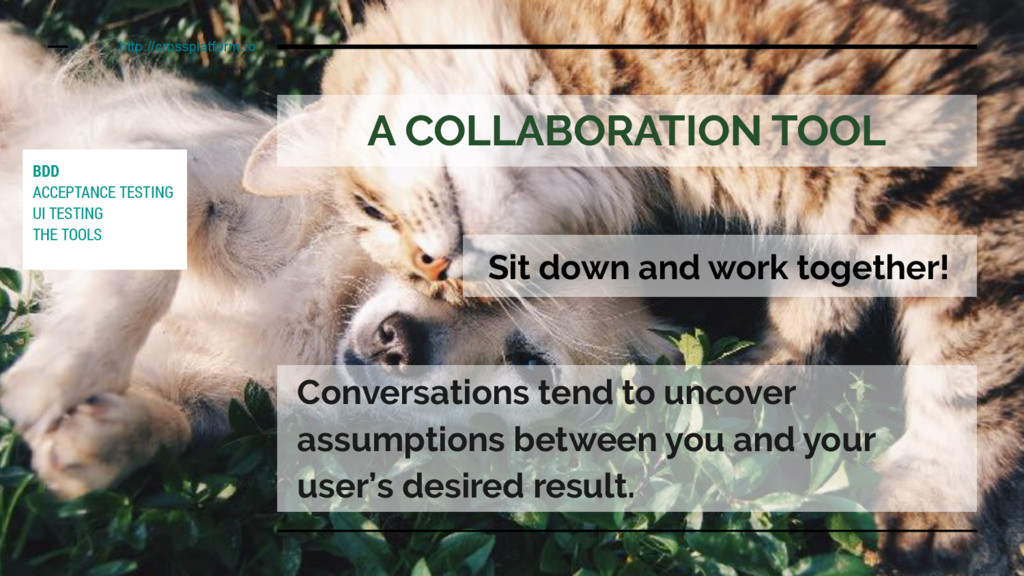 A COLLABORATION TOOL Sit down and work together...