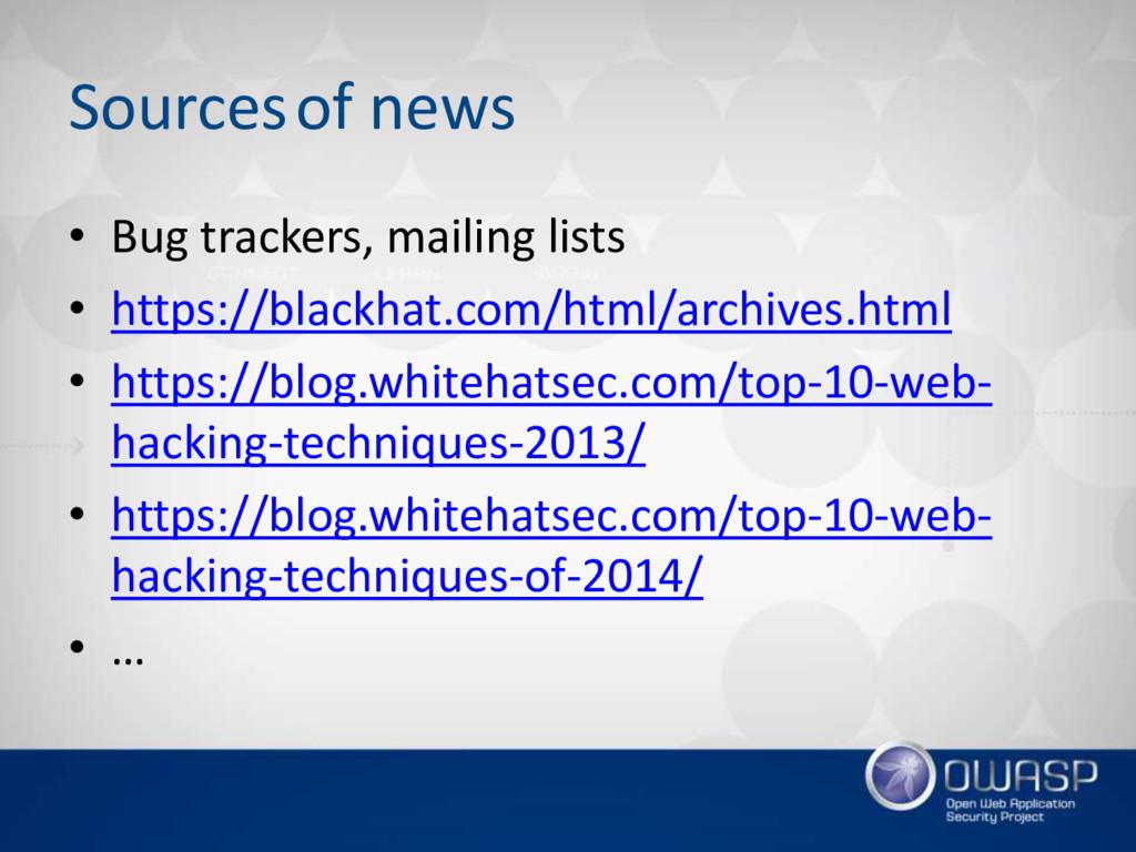 Sourcesof news • Bug trackers, mailing lists • ...