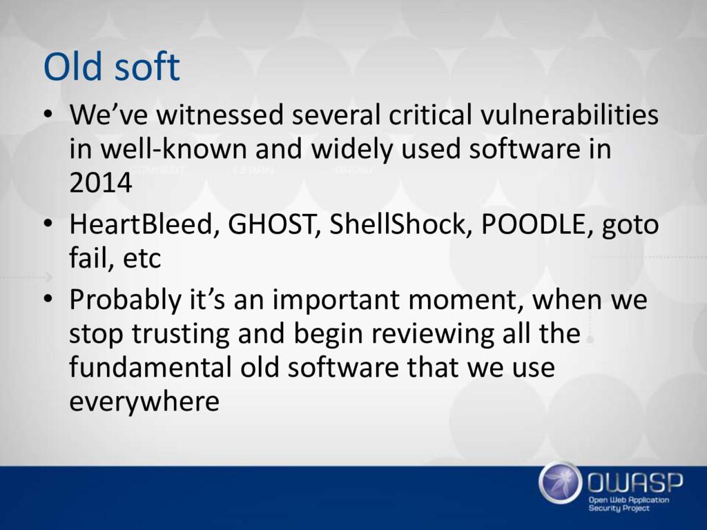 Old soft • We've witnessed several critical vul...