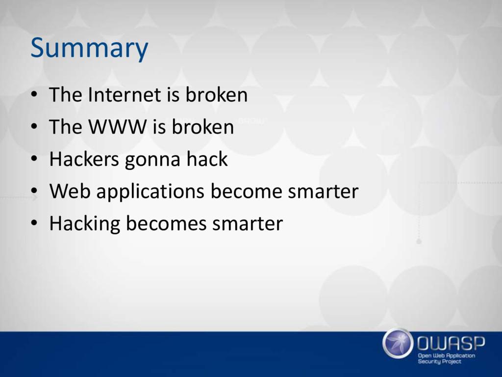 Summary • The Internet is broken • The WWW is b...
