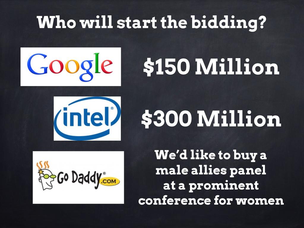 Who will start the bidding? $150 Million $300 M...