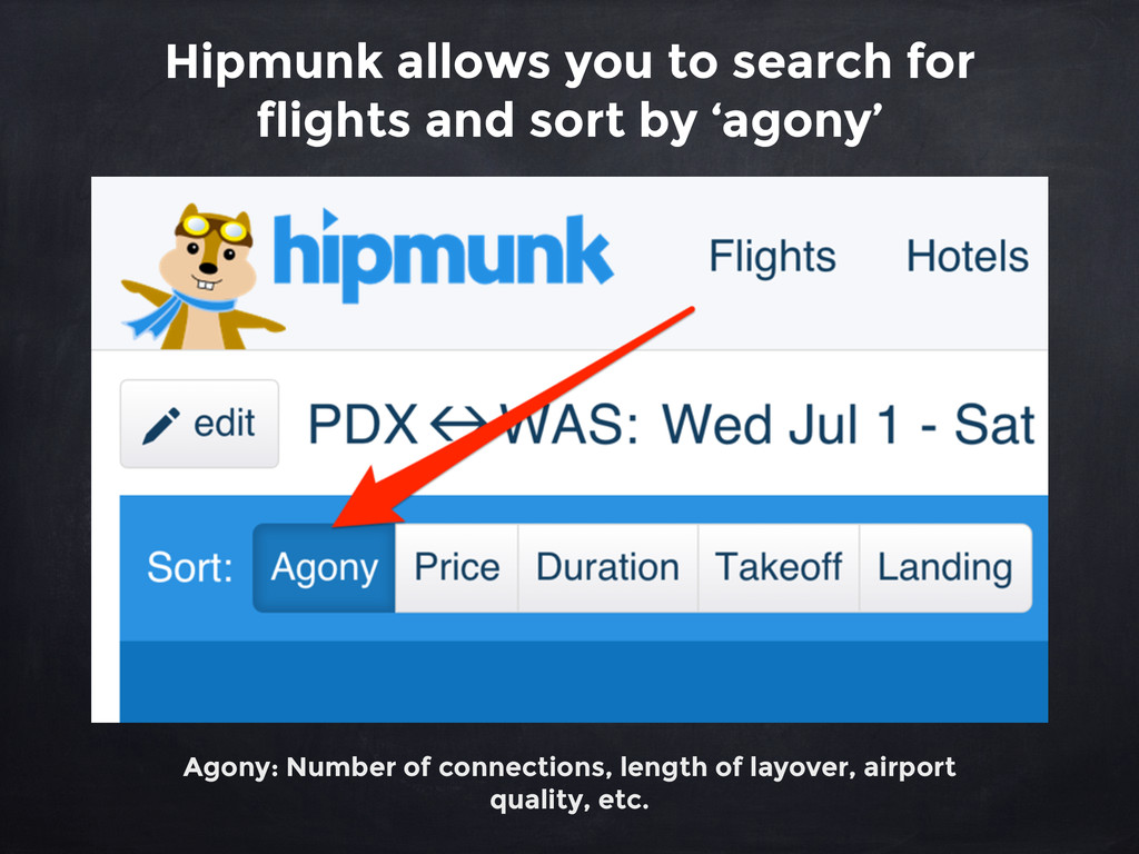 Hipmunk allows you to search for flights and so...