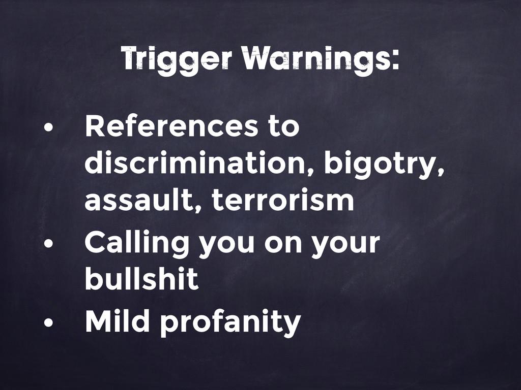 • References to discrimination, bigotry, assaul...