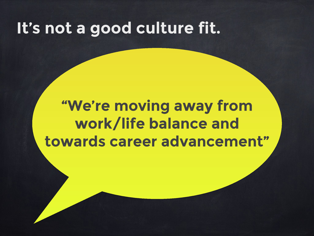 """It's not a good culture fit. """"We're moving away..."""
