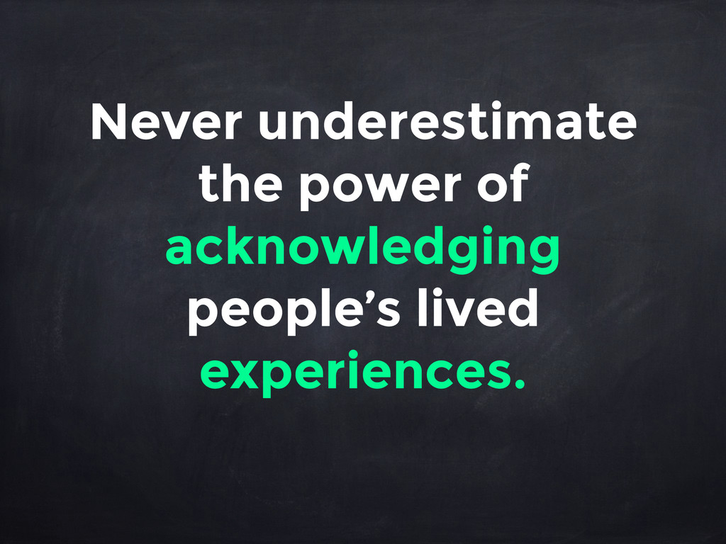 Never underestimate the power of acknowledging ...