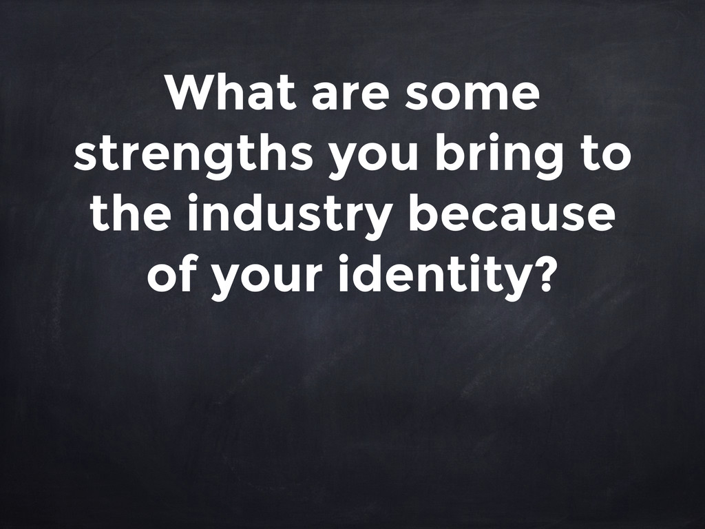 What are some strengths you bring to the indust...
