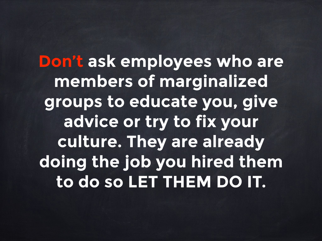 Don't ask employees who are members of marginal...