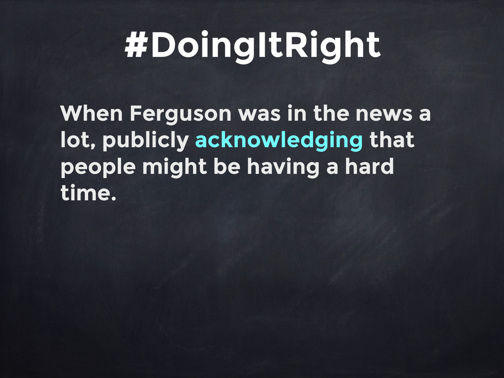 When Ferguson was in the news a lot, publicly a...
