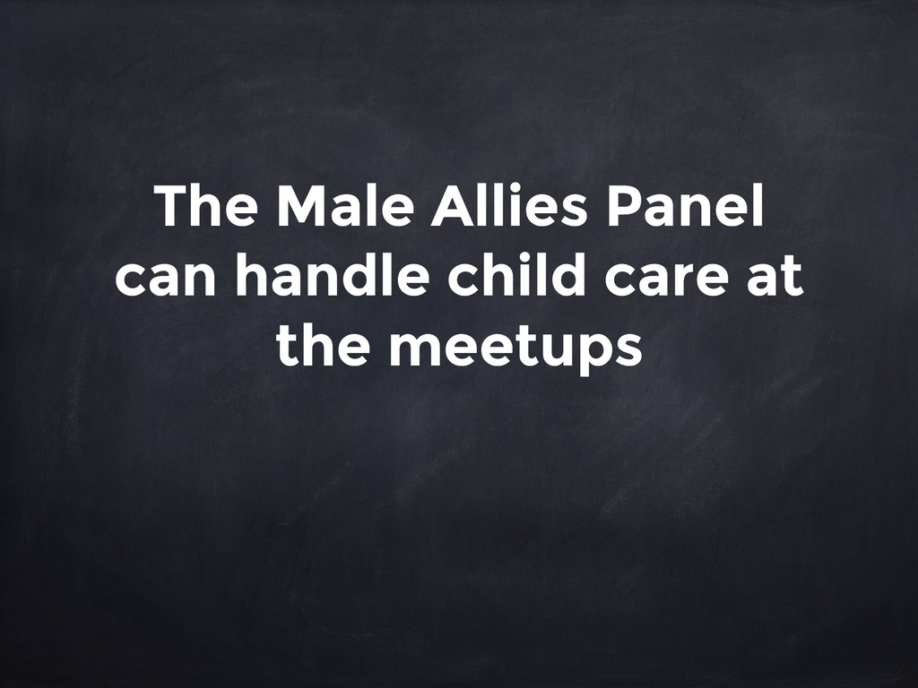 The Male Allies Panel can handle child care at ...