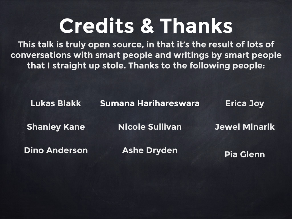 Credits & Thanks This talk is truly open source...