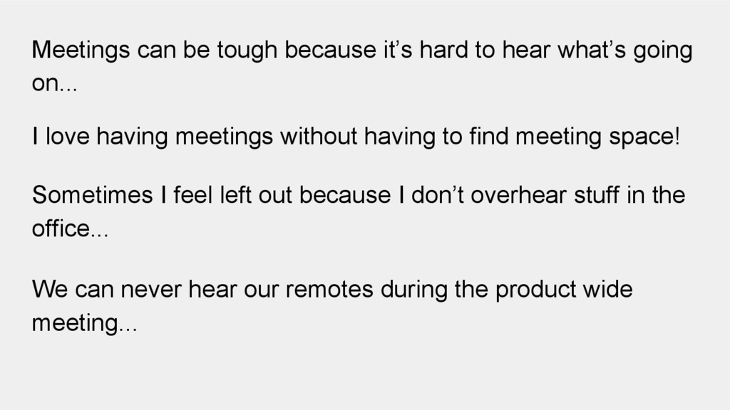 We can never hear our remotes during the produc...