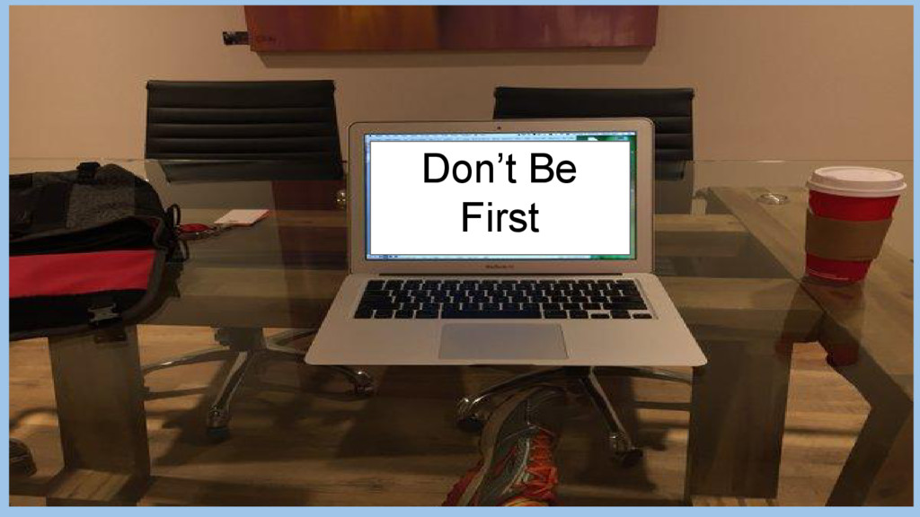 Don't Be First