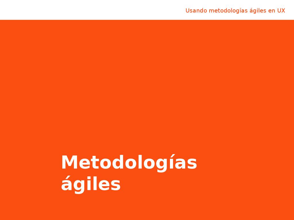 Metodologías ágiles Usando metodologías ágiles ...
