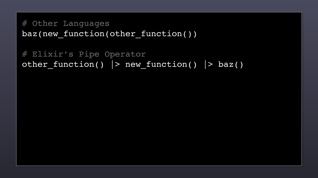 # Other Languages baz(new_function(other_functi...
